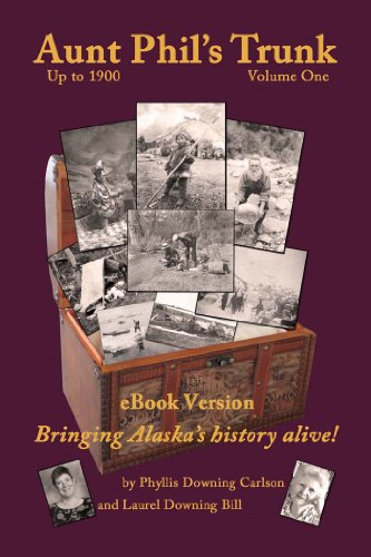 Aunt Phil's Trunk Volume One, Bringing Alaska history alive! by Laurel Downing Bill