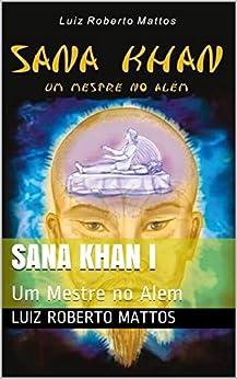 Sana Khan I: Um Mestre no Alem (Portuguese Edition) by [Mattos, Luiz roberto]