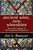 Ancient Wine, New Wineskins, Jon Berquist, 1597525030