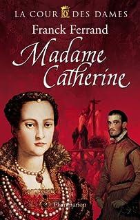La cour des dames : [3] : Madame Catherine, Ferrand, Franck