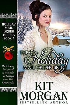 The Holiday Mail Order Bride (Holiday Mail Order Brides Book 9) by [Morgan, Kit]