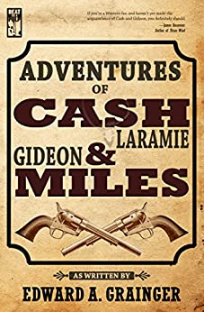 Adventures of Cash Laramie and Gideon Miles (Cash Laramie & Gideon Miles Series Book 1) by [Grainger, Edward A.]