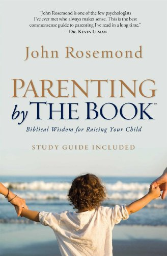 Parenting by the Book: Biblical Wisdom for Raising Your Child by [Rosemond, John]