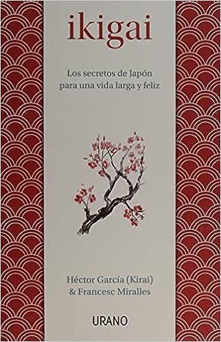 Ikigai: Los Secretos De Japón Para Una Vida Larga Y Feliz por Francesc Miralles epub
