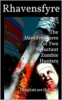 The Misadventures of Two Reluctant Zombie Hunters (vol 2): Hospitals are Hell by [Rhavensfyre]