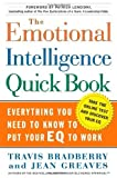 img - for The Emotional Intelligence Quickbook: Everything You Need to Know to Put Your EQ to Work by Bradberry, Travis, Greaves, Jean (2005) Hardcover book / textbook / text book