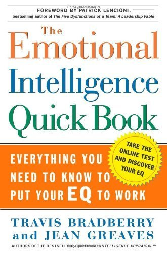 By Dr. Travis Bradberry - The Emotional Intelligence Quick Book: Everything You Need to Know to Put Your EQ to Work (5.8.2005)