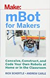 mBot for Makers: Conceive, Construct, and Code Your Own Robots at Home or in the Classroom