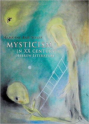 Mysticism in Twentieth-Century Hebrew Literature (Israel: Society, Culture, and History)