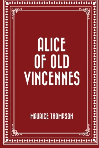 Alice of Old Vincennes by Maurice Thompson