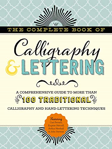 (The Complete Book of Calligraphy & Lettering: A comprehensive guide to more than 100 traditional calligraphy and hand-lettering techniques)