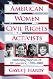 American Women Civil Rights Activists, Gayle J. Hardy, 0786473851