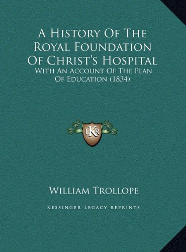 Download A History Of The Royal Foundation Of Christ's Hospital: With An Account Of The Plan Of Education (1834) PDF