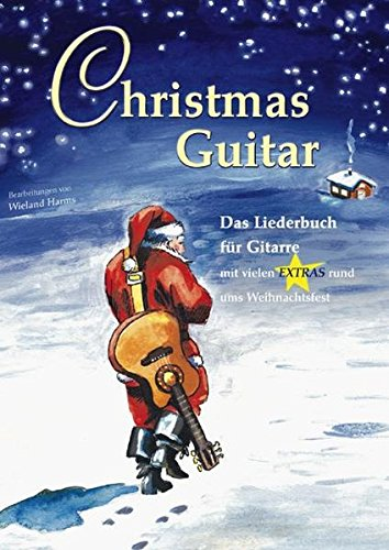 Christmas Guitar: Das Liederbuch für Gitarre mit vielen Extras rund ums Weihnachtsfest
