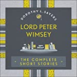 Lord Peter Wimsey: The Complete Short Stories | Dorothy L Sayers
