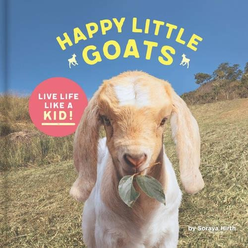 Happy Little Goats: Live Life Like a Kid! (Happy Little Book)