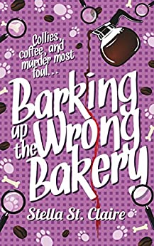 Barking up the Wrong Bakery (Happy Tails Dog Walking Mysteries Book 1) by [St. Claire, Stella]