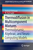 Thermodiffusion in Multicomponent Mixtures : Thermodynamic, Algebraic, and Neuro-Computing Models, Srinivasan, Seshasai and Saghir, M. Ziad, 1461455987