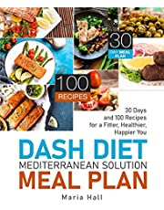 DASH Diet Mediterranean Solution Meal Plan: 30 Days and 100 Recipes for a Fitter, Healthier, Happier You