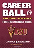CareerBall: Sun Devil Athletics Student-Athlete Career Guide and Handbook, Russ Hafferkamp, 148480998X