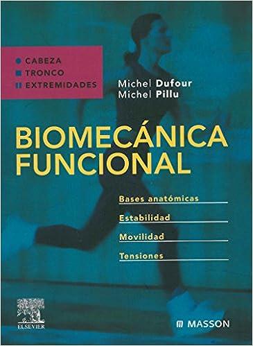 Biomecánica Funcional: Cabeza, Tronco, Extremidades por M. Dufour