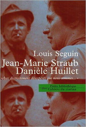 Louis Seguin, Freddy Buache - Jean-Marie Straub, Danièle Huillet «Aux distraitement désespérés que n...