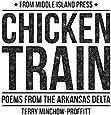 Chicken Train: Poems from the Arkansas Delta
