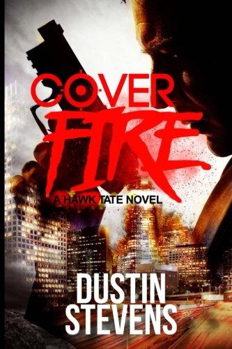 Cover Fire (A Hawk Tate Novel) (Volume 2)