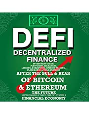 Decentralized Finance (DeFi): Investment Guide; Platforms, Exchanges, Lending, Borrowing, Options Trading, Flash Loans & Yield-Farming: After the Bull & Bear of Bitcoin & Etheruem the Future Cryptocurrency of Peer (P2P) Investing & Financial Economy