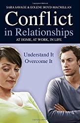 Conflict in Relationships: At home, At Work, In Life: Understand it, Overcome it