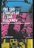 The Sad Comedy of El'dar Riazanov : An Introduction to Russia's Most Popular Filmaker, MacFadyen, David, 0773525890