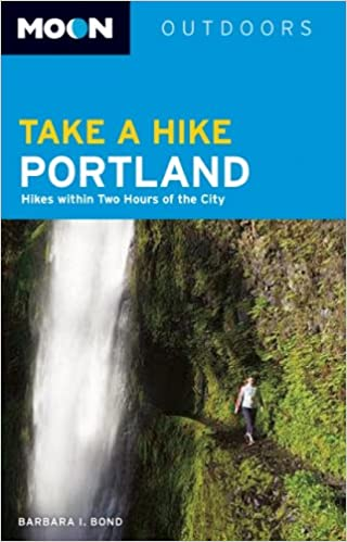 Book Moon Take a Hike Portland: Hikes within Two Hours of the City (Moon Outdoors)