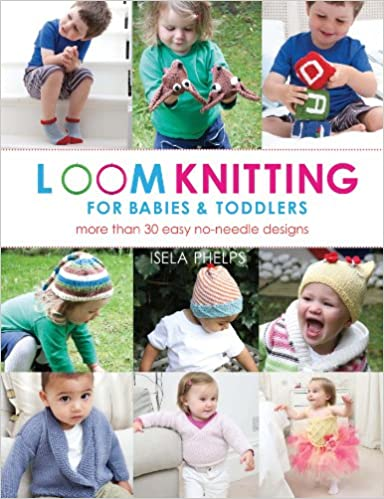 Loom Knitting For Babies Toddlers More Than 30 Easy No Needle