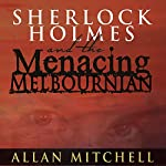 Sherlock Holmes and the Menacing Melbournian | Allan Mitchell