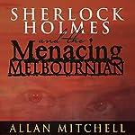 Sherlock Holmes and the Menacing Melbournian | Allan Mitchell