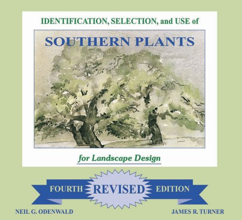 ction and Use of Southern Plants: For Landscape Design (Fourth Revised Edition) ()
