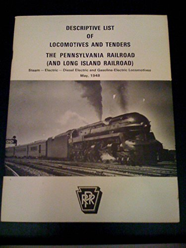 Tender Pennsylvania Railroad - Descriptive List of Locomotives and Tenders: The Pennsylvania Railroad and Long Island Railroad. Steam-electric-Diesel Electric and Gasoline-Electric Locomotives May 1948