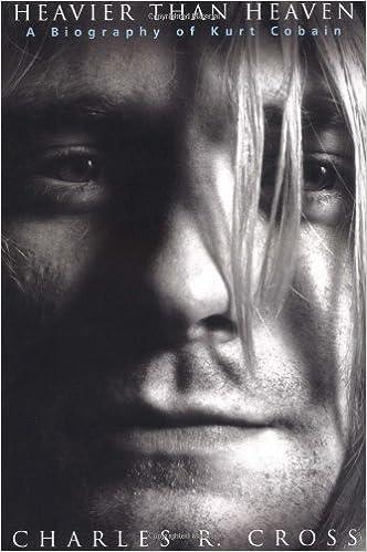 Heavier Than Heaven A Biography Of Kurt Cobain By Charles R