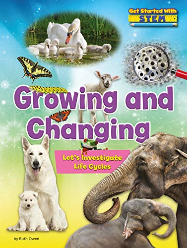 Growing and Changing: Let's Investigate Life Cycles (Get Started with STEM)