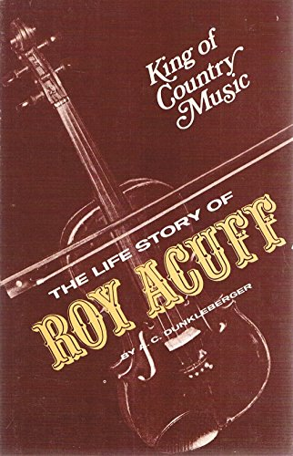 King of country music : the life story of Roy Acuff,