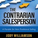 The Contrarian Salesperson: A Parable for Non-Traditional Selling Audiobook by Jody Williamson Narrated by Sean Pratt