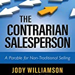 The Contrarian Salesperson: A Parable for Non-Traditional Selling | Jody Williamson