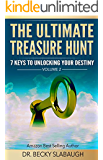 The Ultimate Treasure Hunt: 7 Keys To Unlocking Your Destiny (When Dreams & Destiny Collide - God Is Messaging You Book 2)