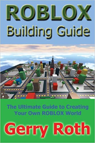 Build Whatever You Want Free Tools Roblox Roblox Building Guide Gerry Roth 9780963521620 Amazon Com Books