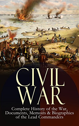 CIVIL WAR – Complete History of the War, Documents, Memoirs & Biographies of the Lead Commanders: Memoirs of Ulysses S. Grant & William T. Sherman, Biographies ... Address, Presidential Orders & Actions by [Lincoln, Abraham, Grant, Ulysses S., Sherman, William T., Rhodes, James Ford, Cooke, John Esten, Alfriend, Frank H.]