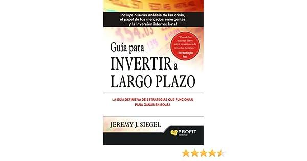 Amazon.com: Guía para invertir a largo plazo: La guía definitiva de estrategias que funcionan para ganar en bolsa (Spanish Edition) eBook: JEREMY J. SIEGEL: ...