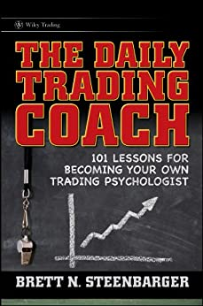 The Daily Trading Coach: 101 Lessons for Becoming Your Own Trading Psychologist (Wiley Trading) by [Steenbarger, Brett N.]
