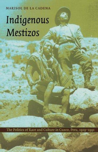 1991 Duke University - Indigenous Mestizos: The Politics of Race and Culture in Cuzco, Peru, 1919–1991 (Latin America Otherwise)
