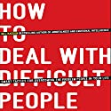 How to Deal with Difficult People: Smart Tactics for Overcoming the Problem People in Your Life Audiobook by Gill Hasson Narrated by Katy Carmichael