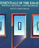 Essentials of the Essay : Writing, Reading and Grammar, Dean, Kitty C., 0023222832